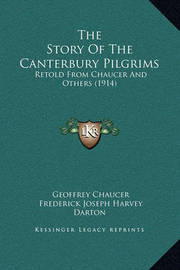 The Story of the Canterbury Pilgrims: Retold from Chaucer and Others (1914) by Frederick Joseph Harvey Darton
