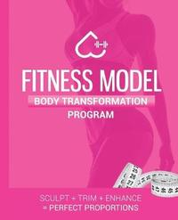 The Ultimate Fitness Model Body Transformation Guide by Carrie Ellise