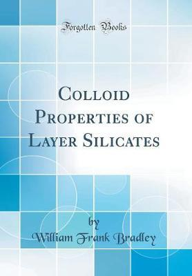 Colloid Properties of Layer Silicates (Classic Reprint) by William Frank Bradley image