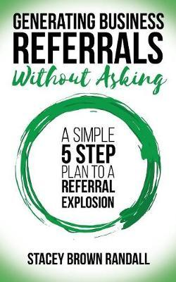 Generating Business Referrals ...Without Asking by Stacey Brown Randall image
