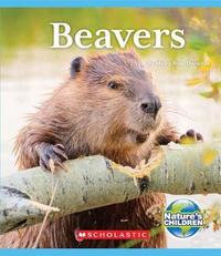 Beavers (Nature's Children) by Moira Rose Donohue