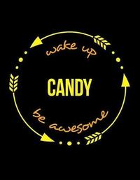 Wake Up Candy Be Awesome Notebook for a Confectioner, Composition Journal by Useful Occupations Books
