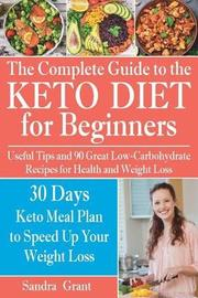 The Complete Guide to the Ketogenic Diet for Beginners by Sandra Grant