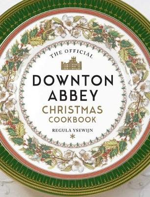 The Official Downton Abbey Christmas Cookbook by Weldon Owen