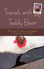 Travels with My Teddy Bear: Travelogues of a Woman with Asperger's Syndrome with Her Teddy Bear by Debra Schiman image