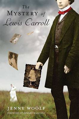 The Mystery of Lewis Carroll: Discovering the Whimsical, Thoughtful, and Sometimes Lonely Man Who Created Alice in Wonderland by Jenny Woolf image