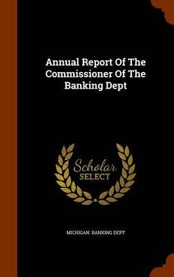 Annual Report of the Commissioner of the Banking Dept by Michigan Banking Dept