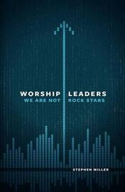 Worship Leaders by Stephen Miller