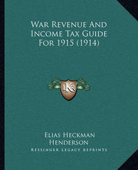 War Revenue and Income Tax Guide for 1915 (1914) by Elias Heckman Henderson