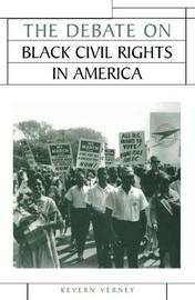 The Debate on Black Civil Rights in America by Kevern Verney