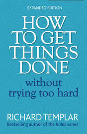 How to Get Things Done Without Trying Too Hard 2e by Richard Templar