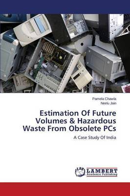 Estimation of Future Volumes & Hazardous Waste from Obsolete PCs by Chawla Pamela