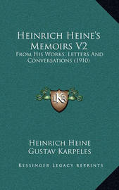 Heinrich Heine's Memoirs V2: From His Works, Letters and Conversations (1910) by Heinrich Heine