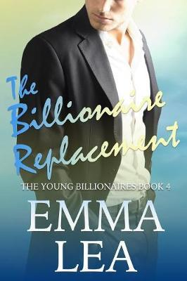 The Billionaire Replacement by Emma Lea