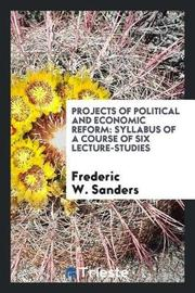Projects of Political and Economic Reform by Frederic W. Sanders image