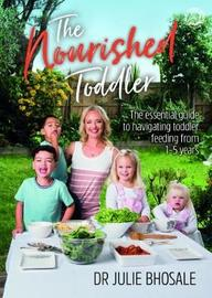 The Nourished Toddler by Julie Bhosale