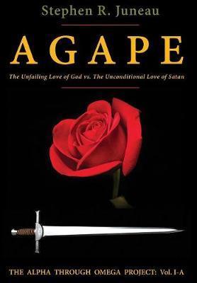 Agape by Stephen R Juneau