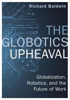 The Globotics Upheaval by Richard Baldwin
