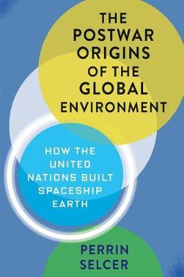 The Postwar Origins of the Global Environment by Perrin Selcer image