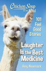 Chicken Soup for the Soul: Laughter Is the Best Medicine by Amy Newmark