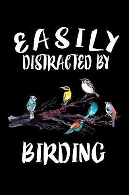Easily Distracted By Birding by Marko Marcus