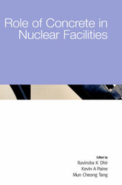 Role of Concrete in Nuclear Facilities by Ravindra K. Dhir