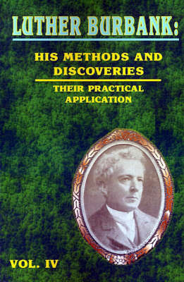Luther Burbank: His Methods and Discoveries: Their Practical Applications