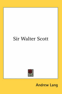 Sir Walter Scott by Andrew Lang
