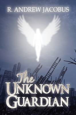 The Unknown Guardian by R. Andrew Jacobus