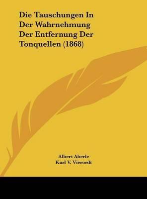 Die Tauschungen in Der Wahrnehmung Der Entfernung Der Tonquellen (1868) by Albert Aberle