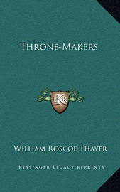 Throne-Makers by William Roscoe Thayer