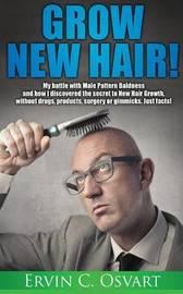 Grow New Hair by Ervin C Osvart