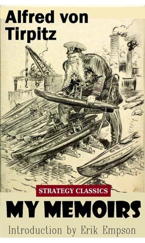 My Memoirs by Alfred Von Tirpitz