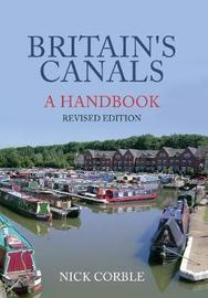 Britain's Canals: A Handbook Revised Edition by Nick Corble