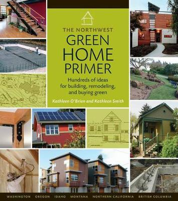 Northwest Green Home Primer, the by Kathleen O'Brien