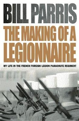 The Making of a Legionnaire by Bill Parris image
