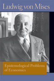 Epistemological Problems of Economics by Ludwig Von Mises