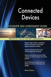 Connected Devices Complete Self-Assessment Guide by Gerardus Blokdyk