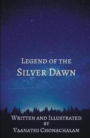 Legend of the Silver Dawn by Vaanathi Chonachalam image