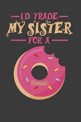 I'd Trade My Sister For A Donut by Kaiasworld Journal Princess Notebook