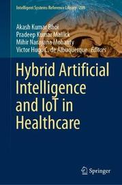Hybrid Artificial Intelligence and IoT in Healthcare