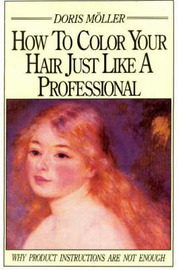 How to Color Your Hair Just Like a Professional by Doris Moller