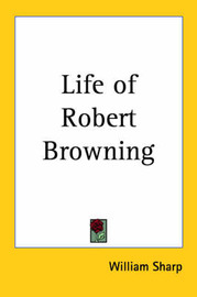 Life of Robert Browning by William Sharp image