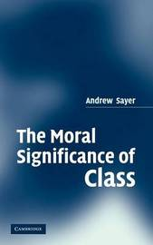 The Moral Significance of Class by Andrew Sayer image