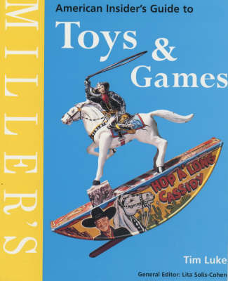 Miller's American Insider's Guide to Toys and Games by Tim Luke