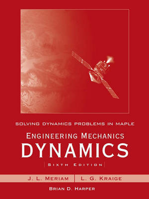 Solving Dynamics Problems in Maple: WITH Engineering Mechanics Dynamics, 6r.e. by Brian Harper