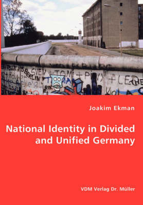 National Identity in Divided and Unified Germany by Joakim Ekman