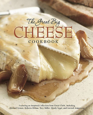 The Great Big Cheese Cookbook: Because Everything's Better with Cheese image