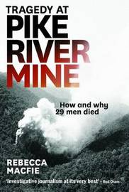 Tragedy at Pike River Mine by Rebecca Macfie