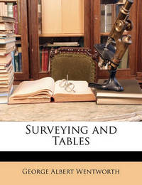 Surveying and Tables by George Albert Wentworth